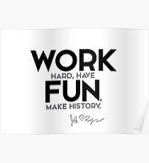 work hard, have fun, make history - jeff bezos Poster