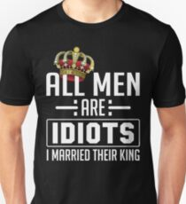 All Men Are Idiots I Married Their King Unisex T-Shirt
