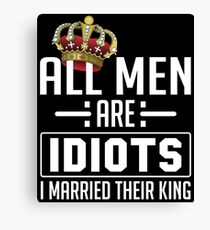All Men Are Idiots I Married Their King Canvas Print