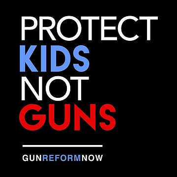 Protect Kids Not Guns by BootsBoots