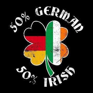 50% German 50% Irish Flags - St. Patrick's Day T Shirt by Cheesybee