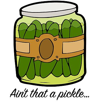 Ain't that a pickle- funny cartoon pickle jar  by DinksiStyle