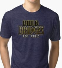 Build bridges not walls Tri-blend T-Shirt