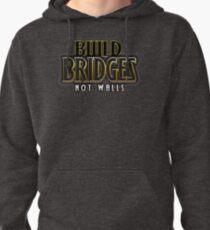 Build bridges not walls Pullover Hoodie