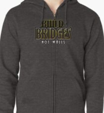 Build bridges not walls Zipped Hoodie