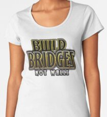 Build bridges not walls Women's Premium T-Shirt