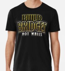 Build bridges not walls Men's Premium T-Shirt