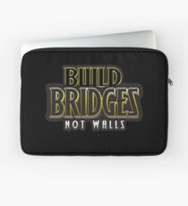 Build bridges not walls Laptop Sleeve