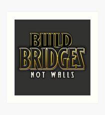 Build bridges not walls Art Print