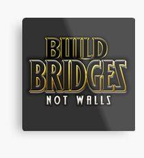 Build bridges not walls Metal Print