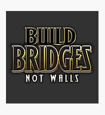 Build bridges not walls Photographic Print