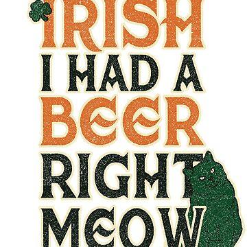 Funny - Irish I had a beer right meow by CatCrewsDesign