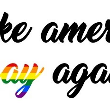 make america gay again by wolfeyiceland