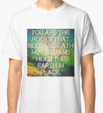 You are the roots... Classic T-Shirt