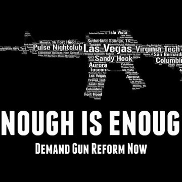 Enough is Enough - Demand Gun Reform Now by shaggylocks