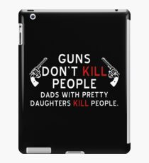 Guns Dont Kill People - Dads With Pretty Daughters Kill People iPad Case/Skin