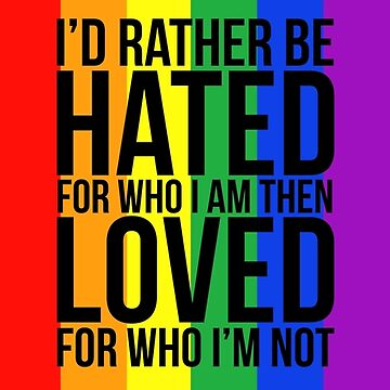 Id rather be hated for who i am then loved for who im not by KahlenDeveraux