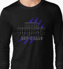 BUILD BRIDGES NOT WALLS 2.0 Long Sleeve T-Shirt