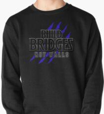 BUILD BRIDGES NOT WALLS 2.0 Pullover