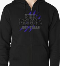 BUILD BRIDGES NOT WALLS 2.0 Zipped Hoodie