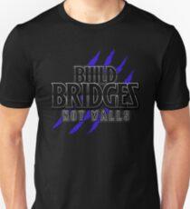 BUILD BRIDGES NOT WALLS 2.0 Unisex T-Shirt