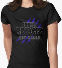 BUILD BRIDGES NOT WALLS 2.0 Women's Fitted T-Shirt