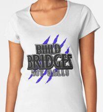 BUILD BRIDGES NOT WALLS 2.0 Women's Premium T-Shirt