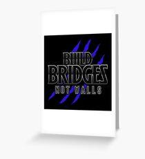 BUILD BRIDGES NOT WALLS 2.0 Greeting Card