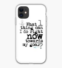 What one thing can I do right now towards my goal? iPhone Case