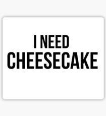 I Need Cheesecake Sticker