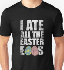 I ate all the easter eggs Unisex T-Shirt