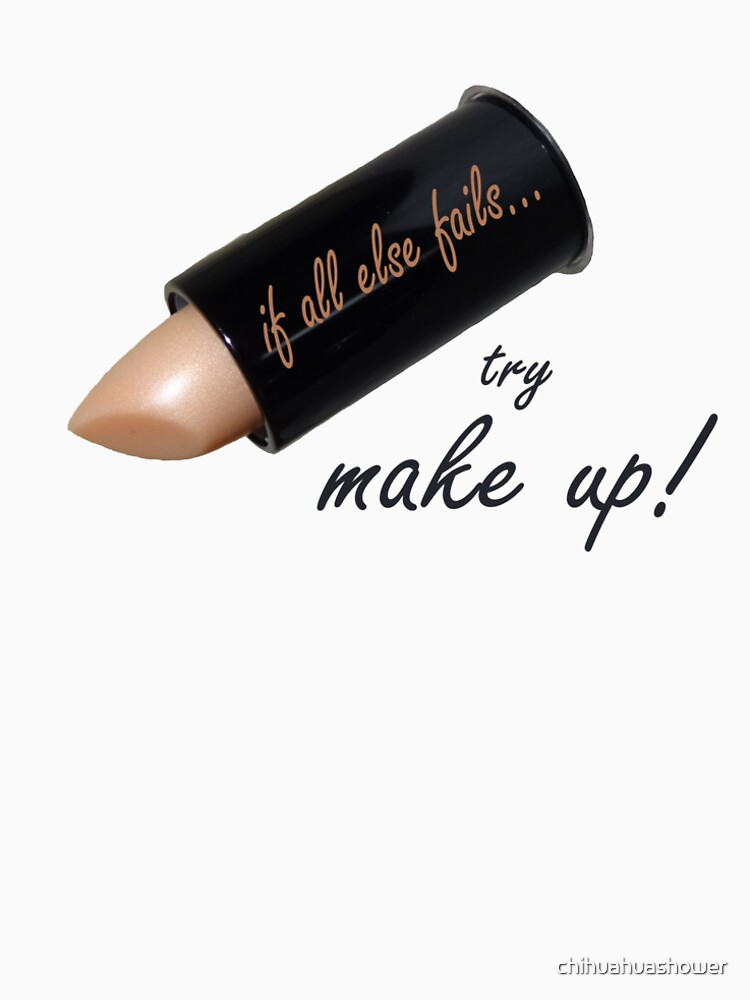 If all else fails, try make up by chihuahuashower