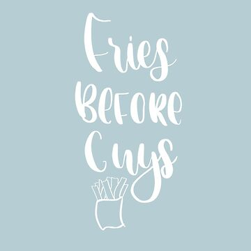 Fries before guys quote by merchedpillows