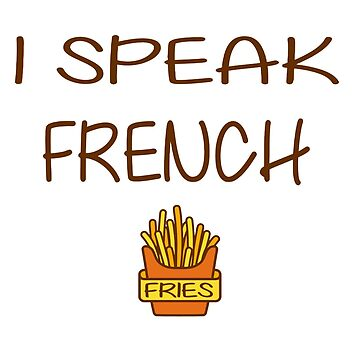 I speak french fries by olivergraham