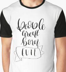 People aren't born evil Graphic T-Shirt