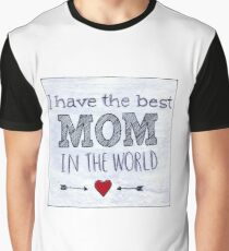 I Have The Best Mom In The World Art Graphic T-Shirt