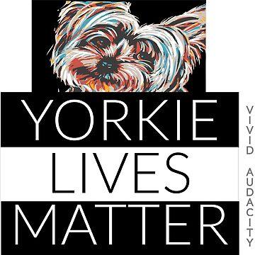 YORKIE LIVES MATTER by VividAudacity