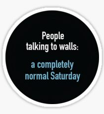 People talking to walls: a completely normal Saturday. Sticker
