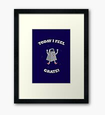 Feel Grate! Framed Print