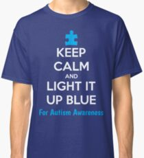 Keep Calm And Light It Up Blue For Autism Awareness Classic T-Shirt