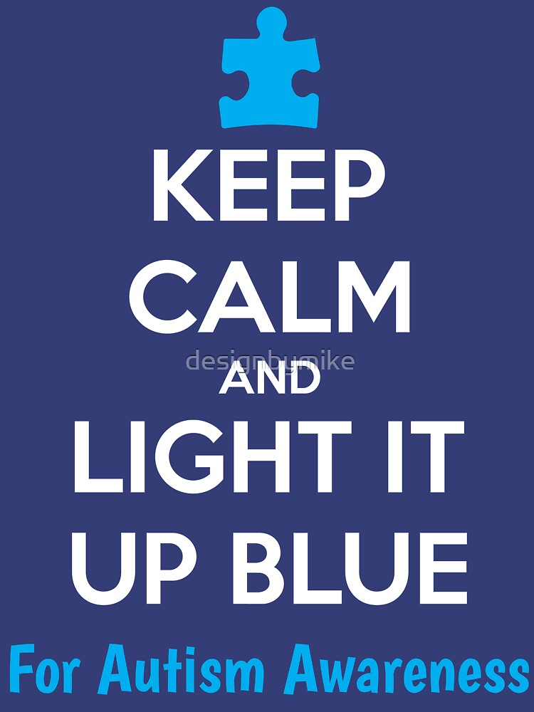 Keep Calm And Light It Up Blue For Autism Awareness By Designbymike Idea