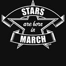 Stars are born in March (Birthday / Gift / White) by MrFaulbaum