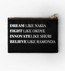 Dream Like Nakia Fight Like Okoye Innovate Like Shuri Believe Like Ramonda Zipper Pouch