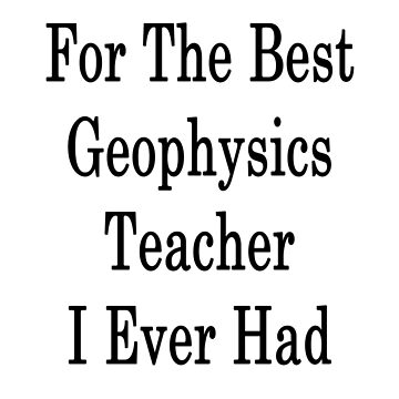 For The Best Geophysics Teacher I Ever Had  by supernova23