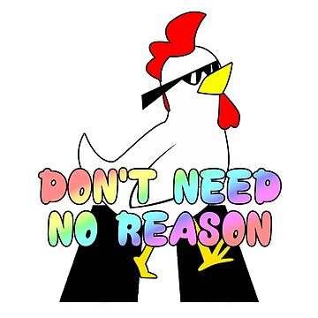 Don't Need No Reason Chicken by TalenLee
