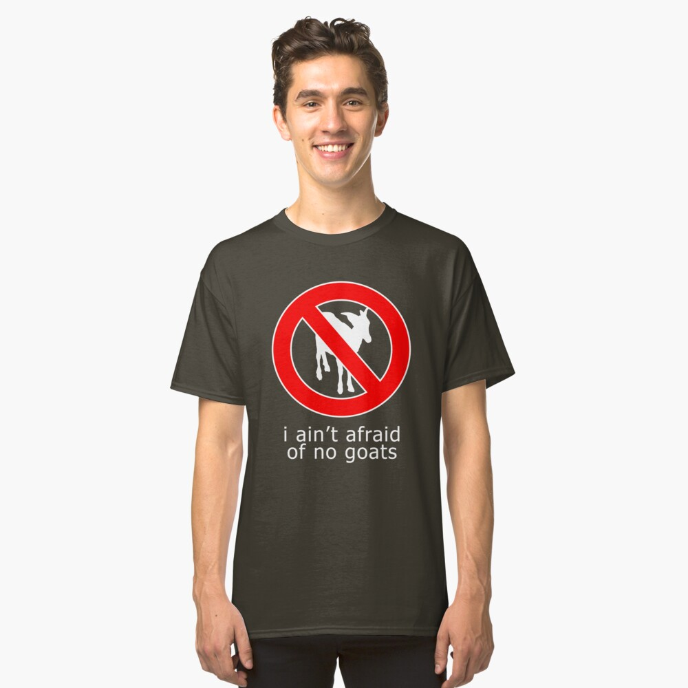I Ain't Afraid of No Goats Classic T-Shirt Front