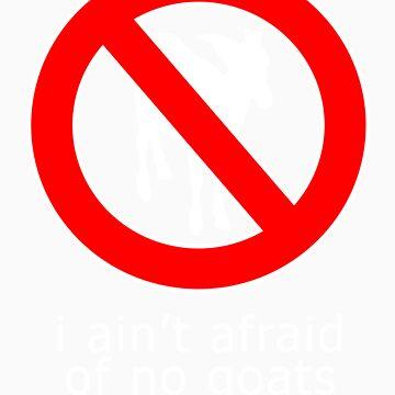 I Ain't Afraid of No Goats by brianftang