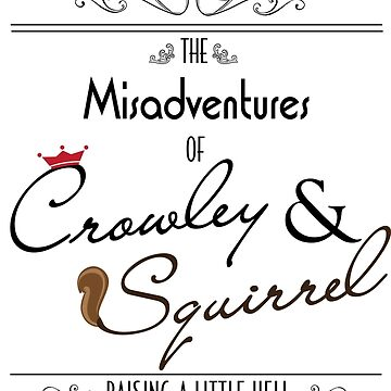 The Misadventures of Crowley & Squirrel  by hellhoundpit