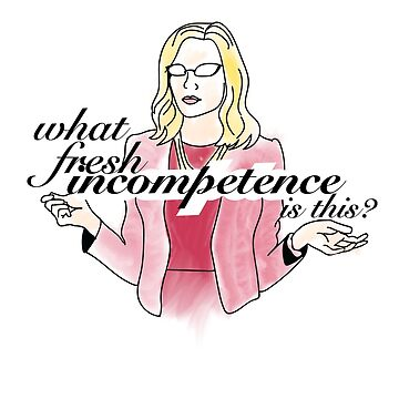 What Fresh Incompetence is This? by she-fi