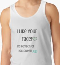 I Like Your Face! Tank Top